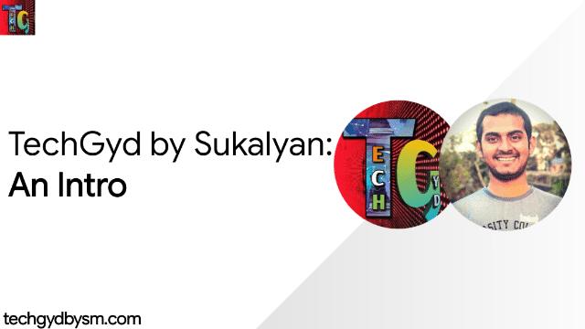 TechGyd by Sukalyan: Introduction