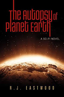The Autopsy of Planet Earth: A Sci-Fi Novel by R.J. Eastwood