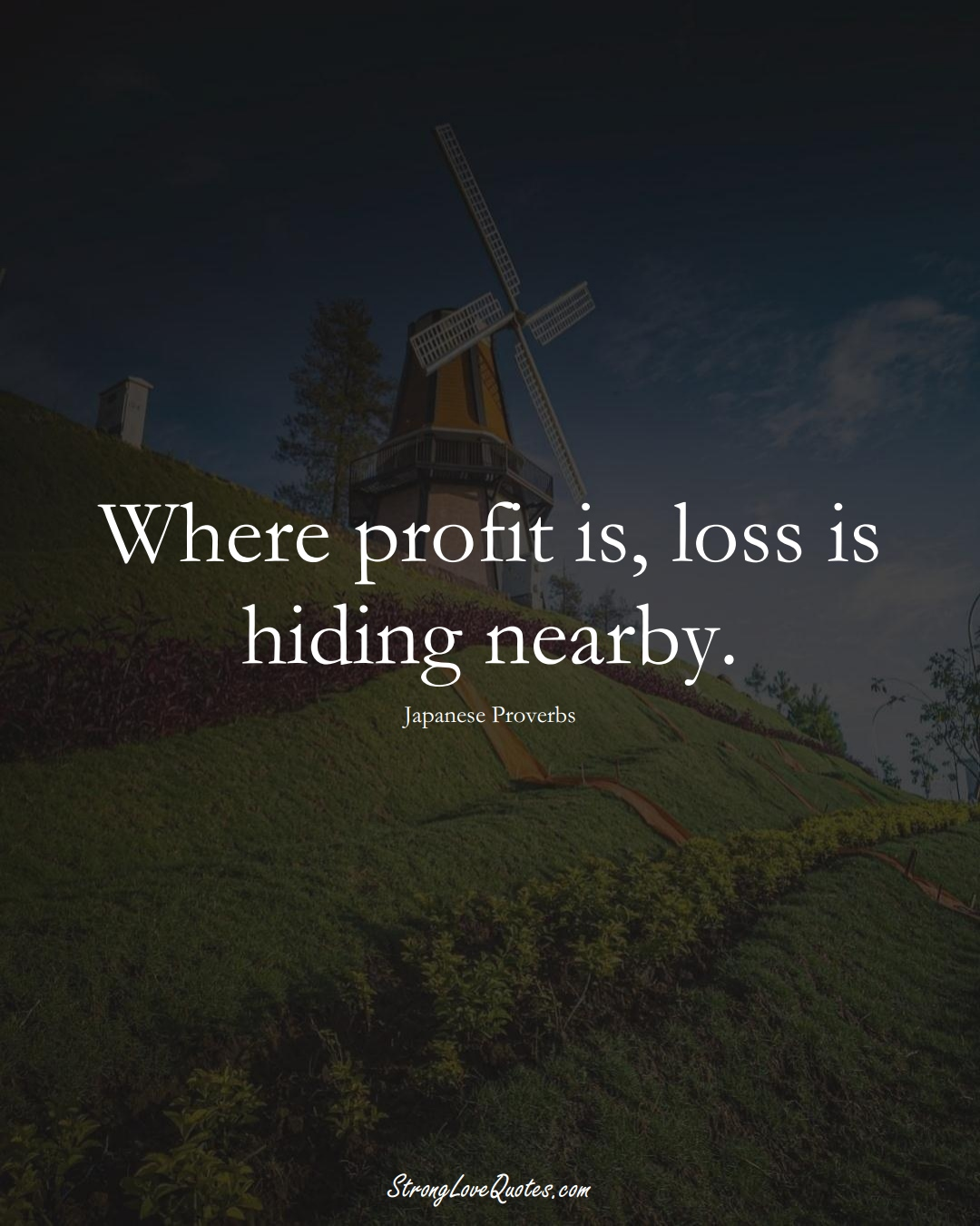 Where profit is, loss is hiding nearby. (Japanese Sayings);  #AsianSayings