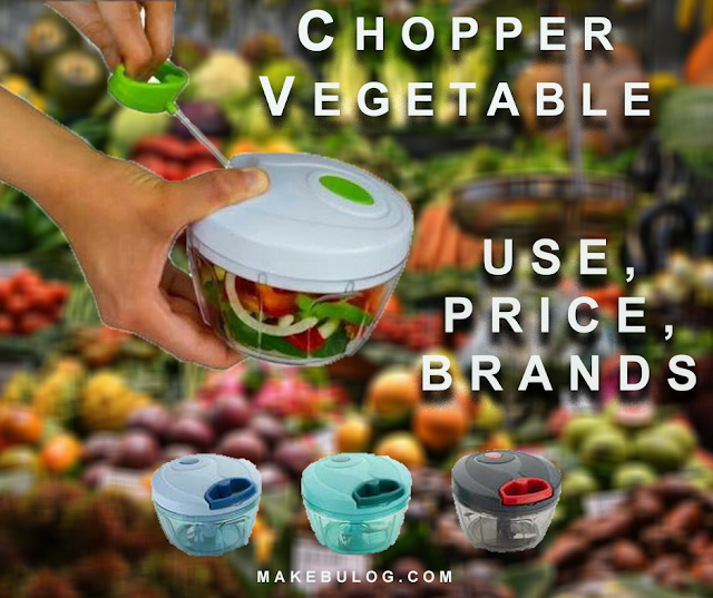 Chopper Vegetable Use, Price, Brands at Cheap Price, All you need to know