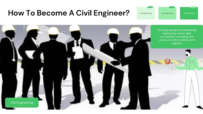 How To Become A Civil Engineer? Can Improve Your Knowledge.