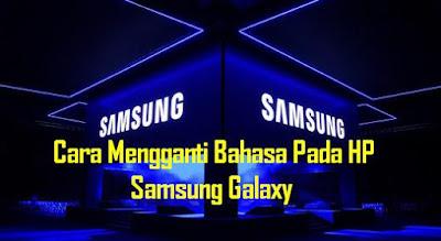 Cara Mengganti Bahasa Pada HP Samsung Galaxy