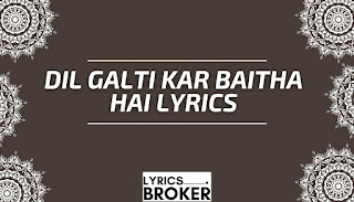 Dil-Galti-Kar-Baitha-Hai-Lyrics