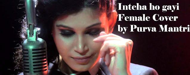 Inteha ho gayi Female Cover by Purva Mantri