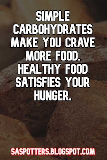 Simple carbohydrates make you crave more food. Healthy food satisfies your hunger.