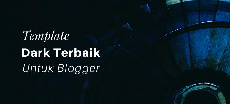 6 Template Dark Terbaik Untuk Blogger 2020 [Semuanya GRATIS]