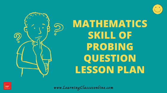 Mathematics Skill Of Probing Question Micro Teaching Lesson Plan For B.Ed/DELED Free Download PDF | Skill of Questioning in Math Micro Lesson Plan | maths lesson plan on Probing Question Skill of microteaching