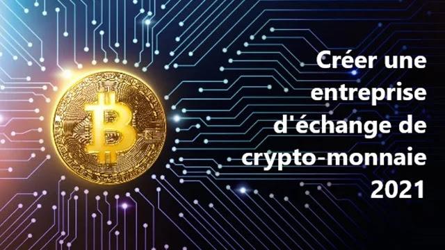 Comment créer une entreprise d'échange de crypto-monnaie 2021 ?