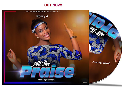 [Gospel] Rozzy A _ All the Praise