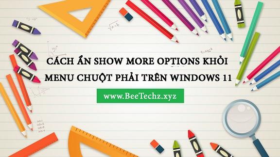 Tiết lộ cách ẩn Show More Options khỏi Menu chuột phải trên Windows 11 | BeeTechz