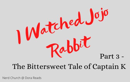 'I Watched Jojo Rabbit: Part 3 - The Bittersweet Tale of Captain K'
