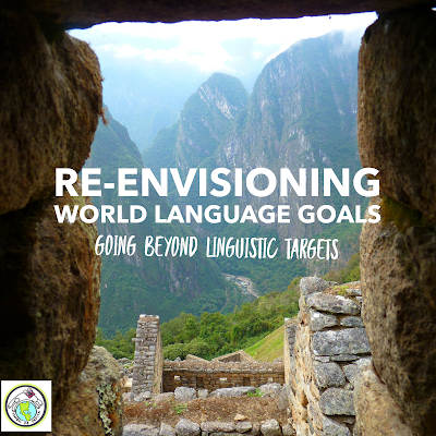 Re envisioning World Language Goals that Go Beyond the Language