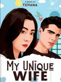Novel My Unique Wife Karya YeHana Full Episode