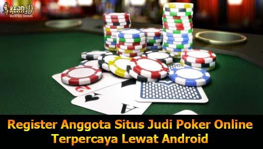 Register Anggota Situs Judi Poker Online Terpercaya Lewat Android