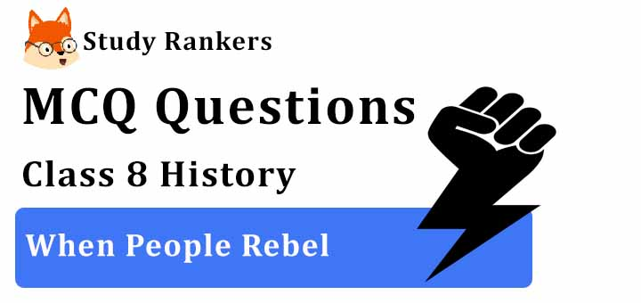 MCQ Questions for Class 8 History: Ch 5 When People Rebel
