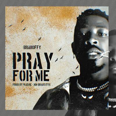BraKoffy - Pray For Me (Prod. By Waske, MM By Quansky K - Audio MP3)