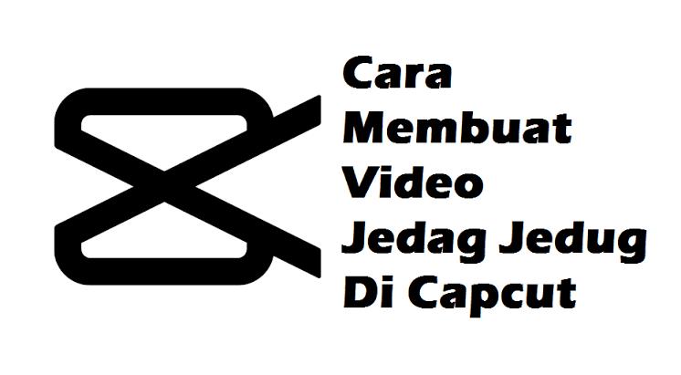 Cara Bikin Video Jedag Jedug Di Aplikasi Capcut Auto Viral Sabine Blog