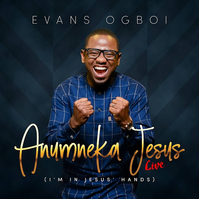 "DOWNLOAD AUDIO + VIDEO: EVANS OGBOI - ""ANUMNEKA JESUS"" (I'M IN JESUS' HANDS) @ogboievans"