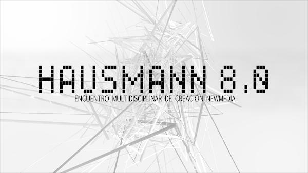 Hausmann 8.0; Encuentro Multidisciplinar de Creación NewMedia