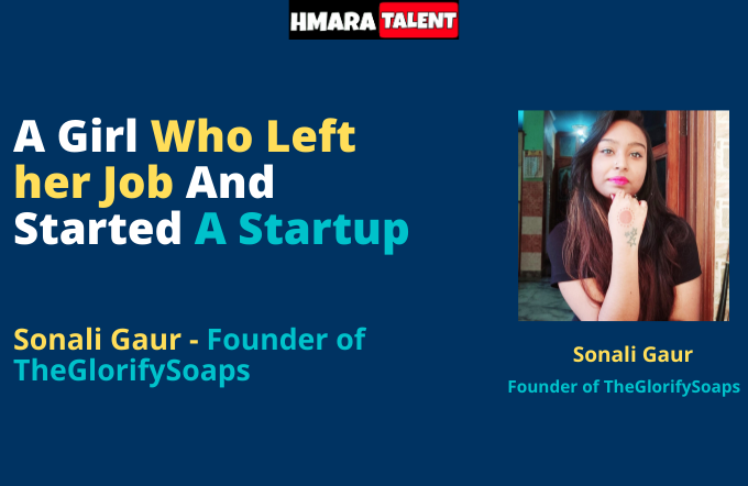 A Girl Who Left Her Job And Started A Startup - Sonali Gaur Founder of TheGlorifySoaps - Hmaratalent