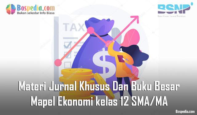 Materi Jurnal Khusus Dan Buku Besar Mapel Ekonomi kelas 12 SMA/MA
