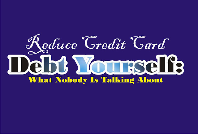 Reduce Credit Card Debt Yourself: What Nobody Is Talking About