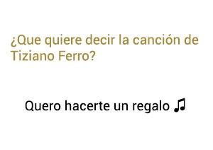 Significado de la canción Quiero Hacerte Un Regalo Tizano Ferro Anahi Dulce María.