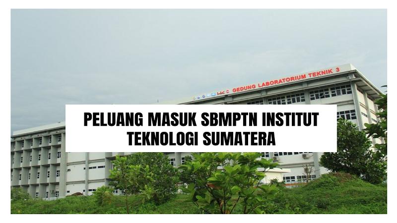 Peluang Masuk SBMPTN ITERA 2021/2022 (Institut Teknologi Sumatera)