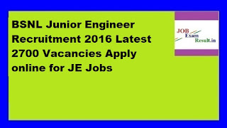 BSNL Junior Engineer Recruitment 2016 Latest 2700 Vacancies Apply online for JE Jobs