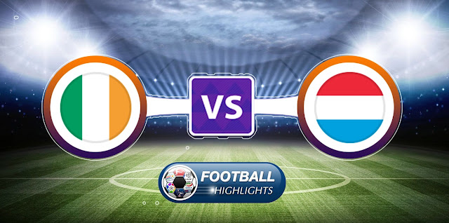 Republic of Ireland vs Luxembourg – Highlights