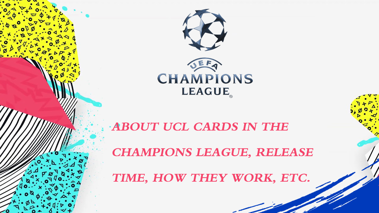 FUT 20   About UCL Cards In The Champions League, Release Time, How They Work, Etc.