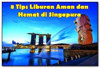 8 tips liburan aman dan hemat di Singapura