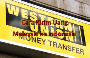 Cara Kirim Uang Malaysia Ke Indonesia Via Western Union Warga Negara Indonesia