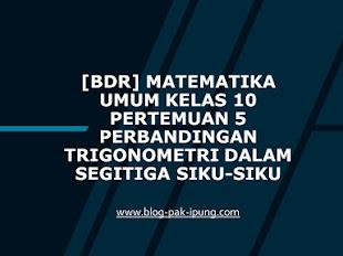 [BDR] Matematika Umum Kelas 10 Semester Genap Pertemuan 5 Perbandingan Trigonometri dalam Segitiga Siku-siku