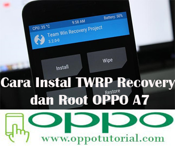Cara Instal TWRP Recovery dan Root OPPO A7