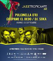 JAZZ TROPICANTE 2019 | Pulcinella + Chupame el dedo en concierto + DJ SOKA