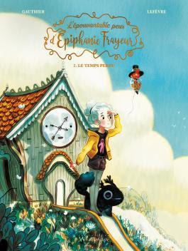 """couverture de """"L'épouvantable peur d'Epiphanie Frayeur T2, le temps perdu"""" de Clément Lefèvre et Séverine Gauthier chez Soleil"""