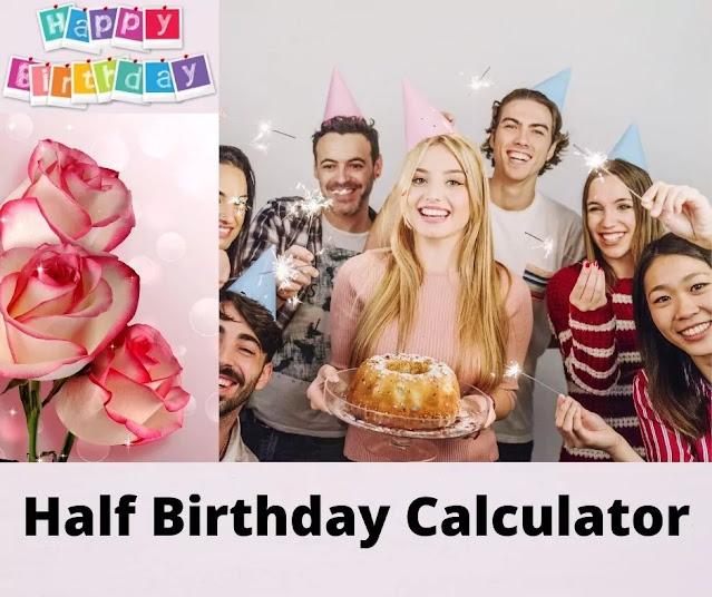 Half Birthday Calculator