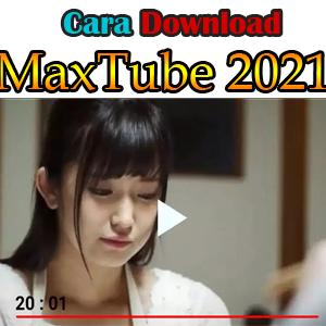 Maxtube Versi Terbaru 2021 Pengganti Simontok