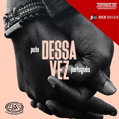 Puto Português - Dessa Vez [Download] baixar nova musica descarregar agora 2018
