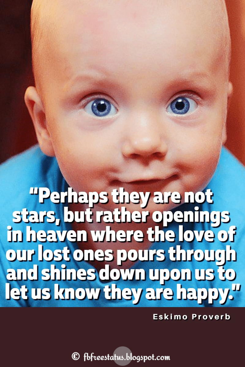 """Perhaps they are not stars, but rather openings in heaven where the love of our lost ones pours through and shines down upon us to let us know they are happy."" – Eskimo Proverb"