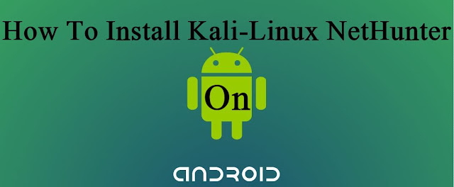 How To Install Kali-Linux NetHunter On Android Phone.