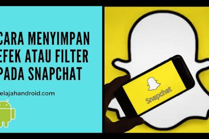 Begini Cara Mudah Menyimpan Efek atau Filter  Snapchat