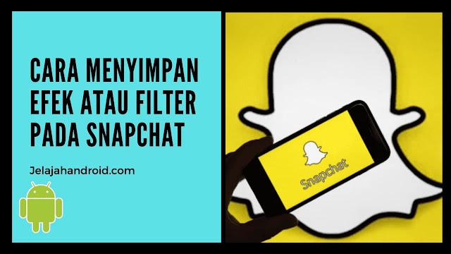 Cara Menyimpan Efek atau Filter Pada Snapchat