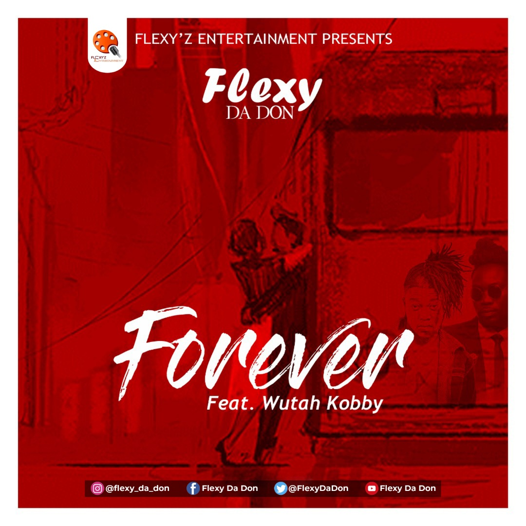 Flexy Da Don – Forever ft. Wutah Kobby (Prod. by Dr. Ray Beatz)