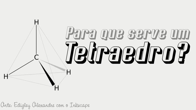 Qual a utilidade do Tetraedro no nosso cotidiano?