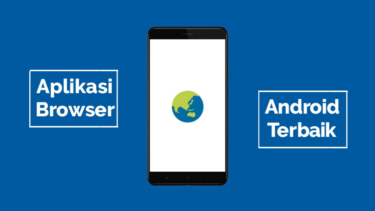 Aplikasi Browser Terbaik di Android 2017
