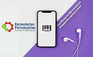 Cara Cek Nomor IMEI Smartphone Android dengan Mudah