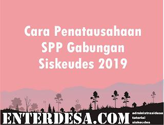 Cara Penatausahaan SPP Gabungan Siskeudes 2019
