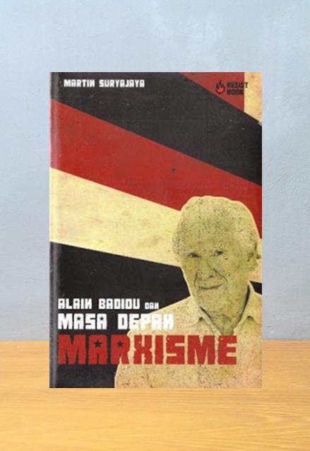 ALAIN BADIOU DAN MASA DEPAN MARXISME, Martin Suryajaya